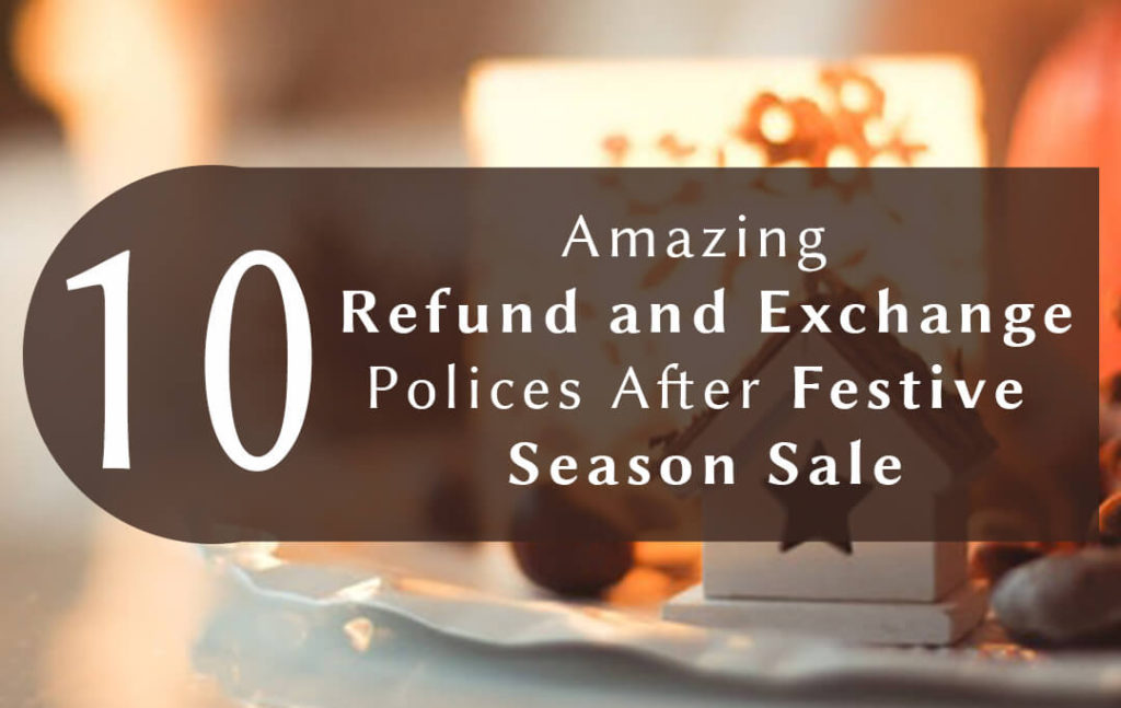 10 Amazing Refund Exchange Policies After Festive Season Sale